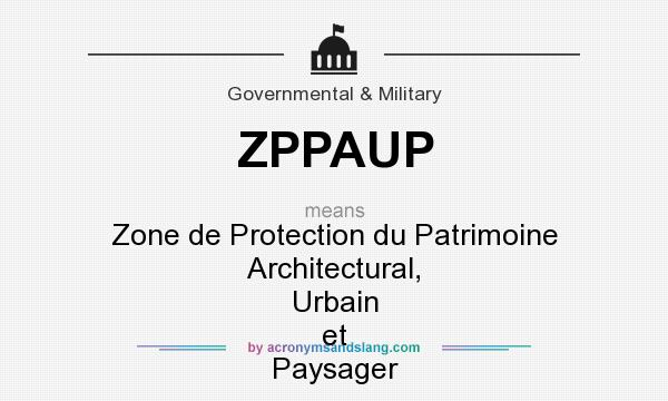 What does ZPPAUP mean? It stands for Zone de Protection du Patrimoine Architectural, Urbain et Paysager