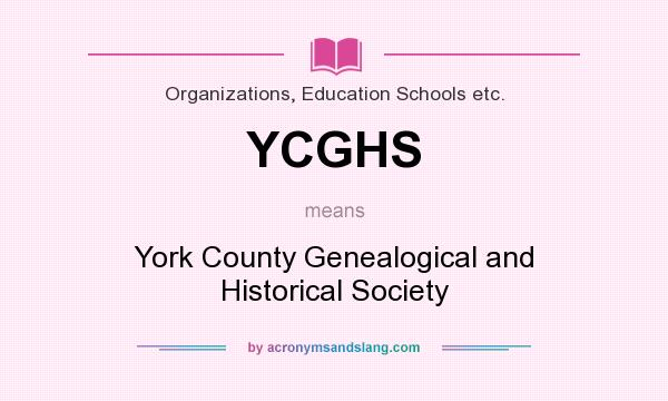 What does YCGHS mean? It stands for York County Genealogical and Historical Society