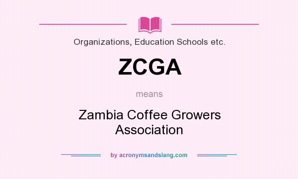 What does ZCGA mean? It stands for Zambia Coffee Growers Association