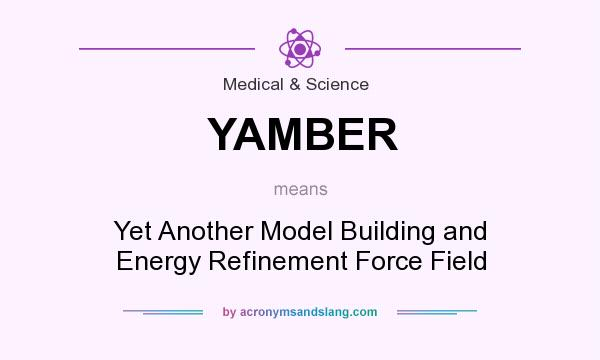 What does YAMBER mean? It stands for Yet Another Model Building and Energy Refinement Force Field