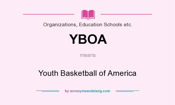 What does YBOA mean? It stands for Youth Basketball of America