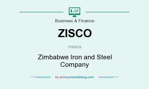 What does ZISCO mean? It stands for Zimbabwe Iron and Steel Company
