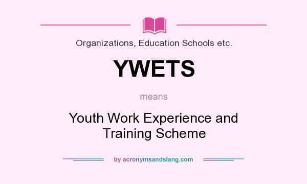 What does YWETS mean? It stands for Youth Work Experience and Training Scheme