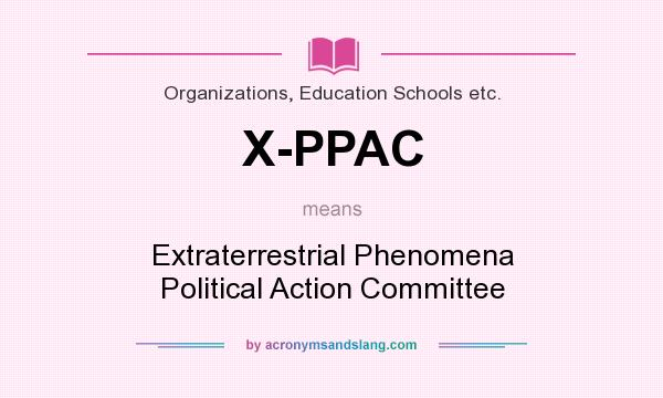 What does X-PPAC mean? It stands for Extraterrestrial Phenomena Political Action Committee