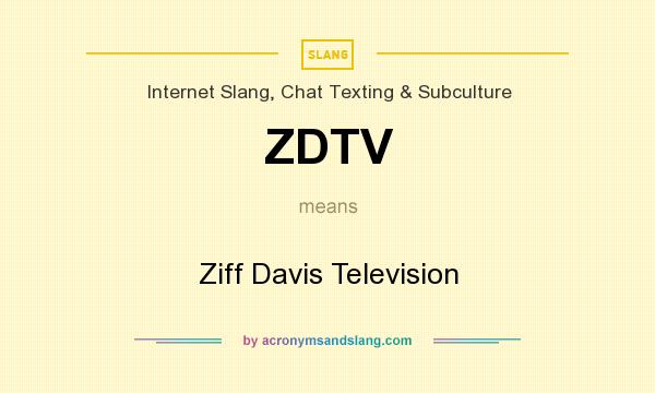 What does ZDTV mean? It stands for Ziff Davis Television
