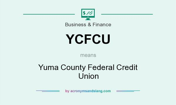 What does YCFCU mean? It stands for Yuma County Federal Credit Union