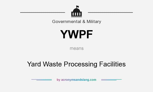 What does YWPF mean? It stands for Yard Waste Processing Facilities