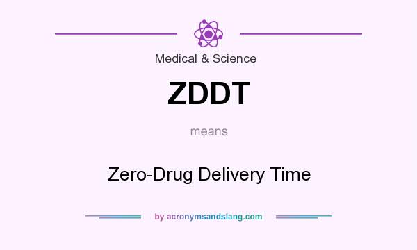 What does ZDDT mean? It stands for Zero-Drug Delivery Time