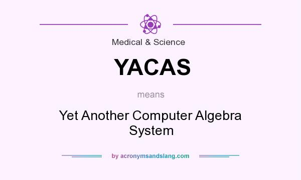 What does YACAS mean? It stands for Yet Another Computer Algebra System