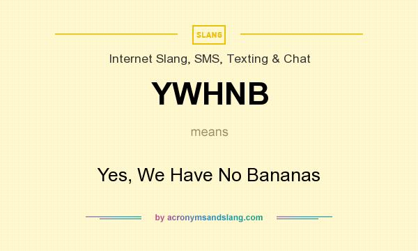 What does YWHNB mean? It stands for Yes, We Have No Bananas