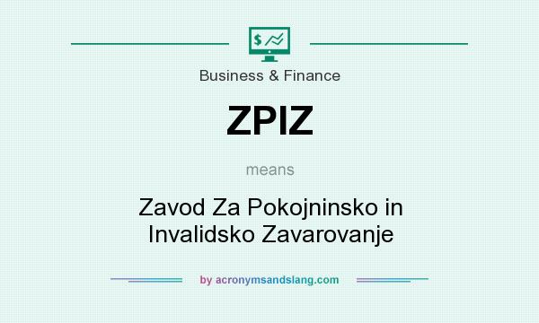 What does ZPIZ mean? It stands for Zavod Za Pokojninsko in Invalidsko Zavarovanje