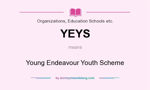 What does YEYS mean? It stands for Young Endeavour Youth Scheme