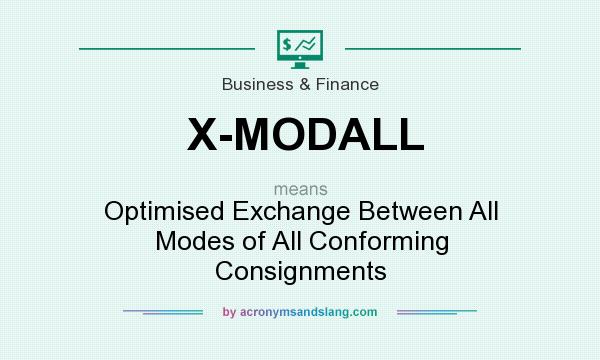 What does X-MODALL mean? It stands for Optimised Exchange Between All Modes of All Conforming Consignments