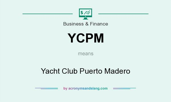 What does YCPM mean? It stands for Yacht Club Puerto Madero