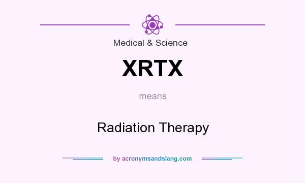 What does XRTX mean? It stands for Radiation Therapy