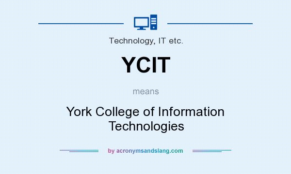 What does YCIT mean? It stands for York College of Information Technologies