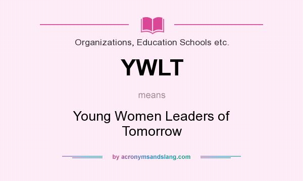 What does YWLT mean? It stands for Young Women Leaders of Tomorrow