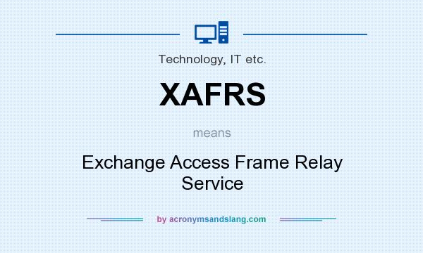 What does XAFRS mean? It stands for Exchange Access Frame Relay Service