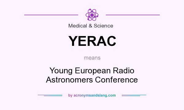 What does YERAC mean? It stands for Young European Radio Astronomers Conference