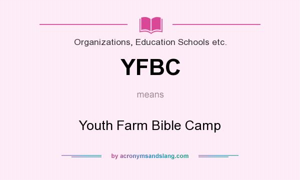 What does YFBC mean? It stands for Youth Farm Bible Camp