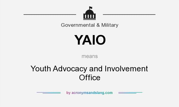 What does YAIO mean? It stands for Youth Advocacy and Involvement Office