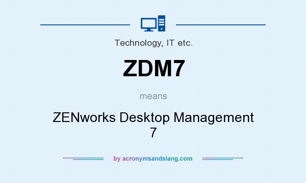 What does ZDM7 mean? It stands for ZENworks Desktop Management 7