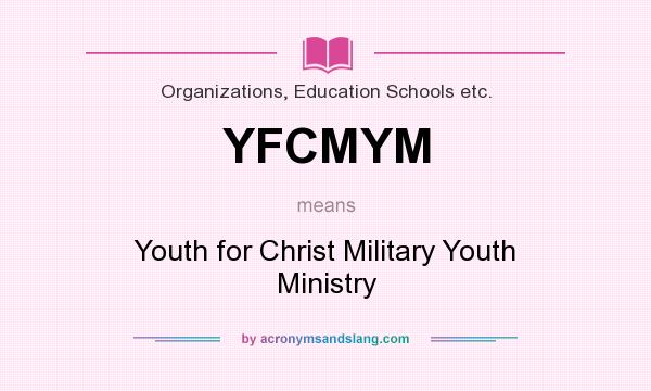 What does YFCMYM mean? It stands for Youth for Christ Military Youth Ministry