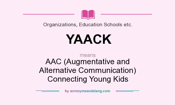 What does YAACK mean? - Definition of YAACK - YAACK stands