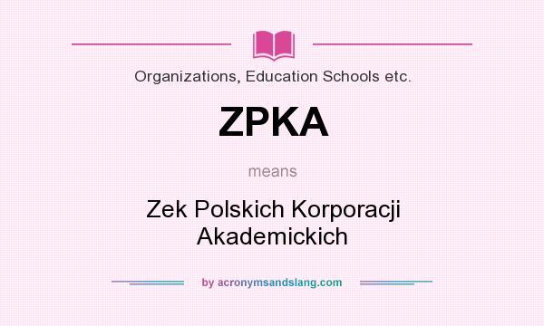 What does ZPKA mean? It stands for Zek Polskich Korporacji Akademickich