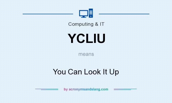 What does YCLIU mean? It stands for You Can Look It Up