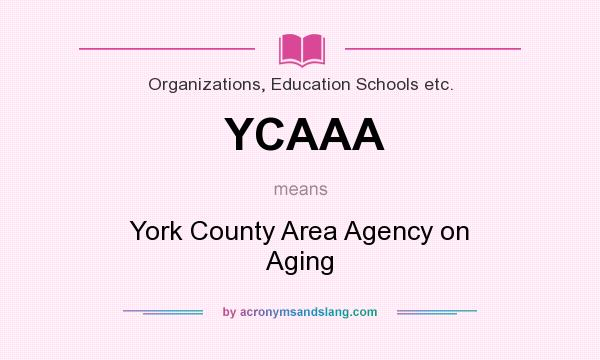 What does YCAAA mean? It stands for York County Area Agency on Aging