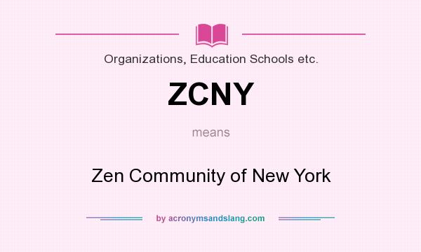 What does ZCNY mean? It stands for Zen Community of New York