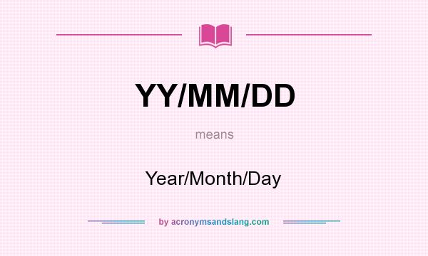 What does YY/MM/DD mean? It stands for Year/Month/Day