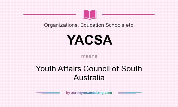 What does YACSA mean? It stands for Youth Affairs Council of South Australia