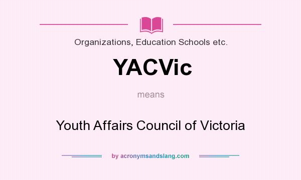 What does YACVic mean? It stands for Youth Affairs Council of Victoria