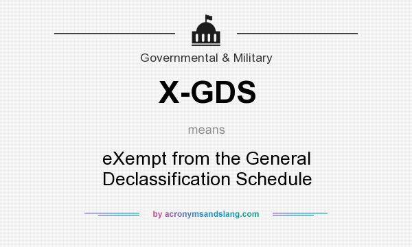 What does X-GDS mean? It stands for eXempt from the General Declassification Schedule