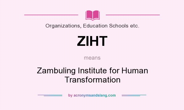 What does ZIHT mean? It stands for Zambuling Institute for Human Transformation