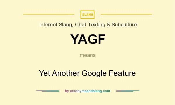 What does YAGF mean? It stands for Yet Another Google Feature