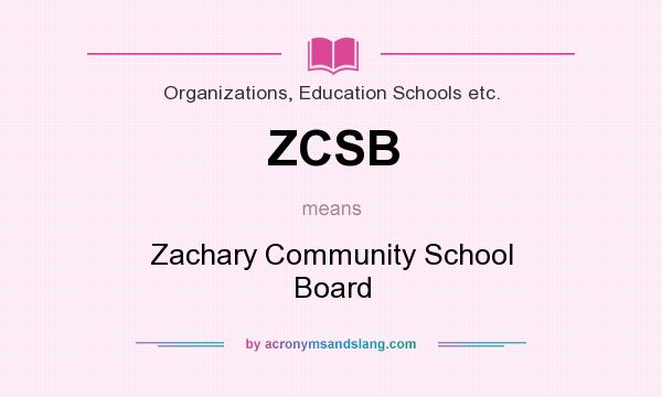 What does ZCSB mean? It stands for Zachary Community School Board