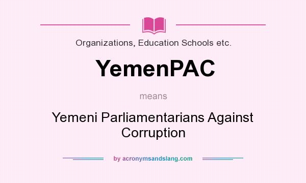What does YemenPAC mean? It stands for Yemeni Parliamentarians Against Corruption