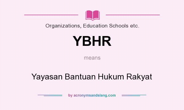 What does YBHR mean? It stands for Yayasan Bantuan Hukum Rakyat