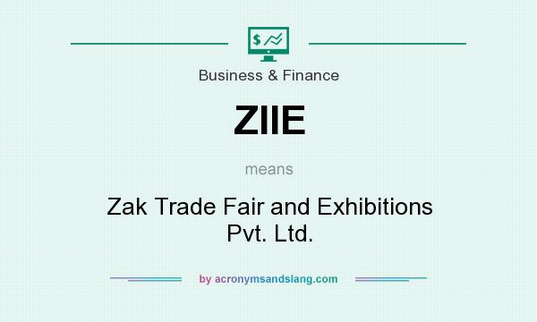 What does ZIIE mean? It stands for Zak Trade Fair and Exhibitions Pvt. Ltd.
