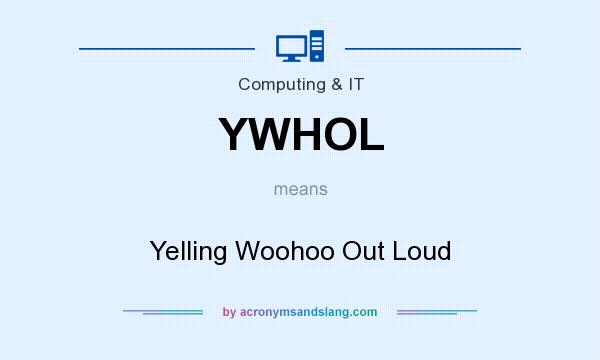 What does YWHOL mean? It stands for Yelling Woohoo Out Loud
