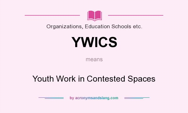 What does YWICS mean? It stands for Youth Work in Contested Spaces