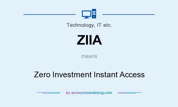 What does ZIIA mean? It stands for Zero Investment Instant Access
