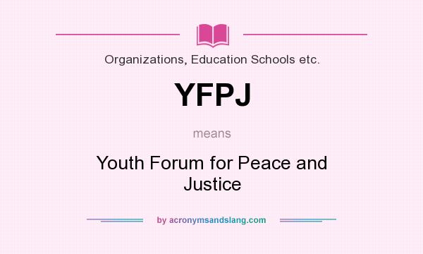What does YFPJ mean? It stands for Youth Forum for Peace and Justice