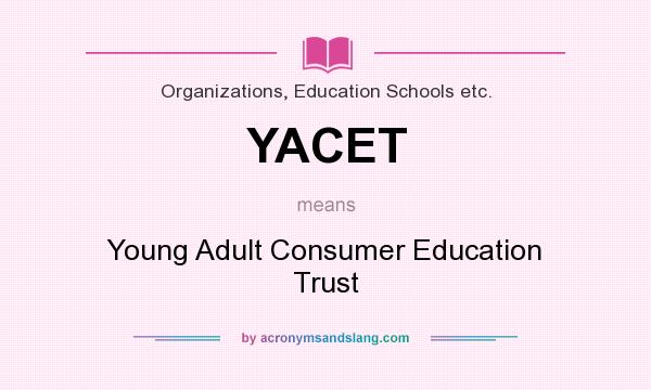 What does YACET mean? It stands for Young Adult Consumer Education Trust