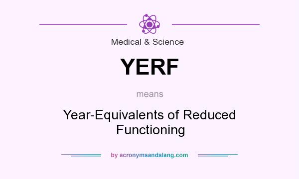 What does YERF mean? It stands for Year-Equivalents of Reduced Functioning