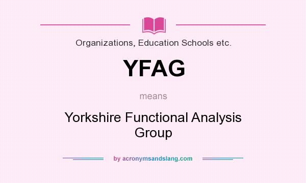 What does YFAG mean? It stands for Yorkshire Functional Analysis Group