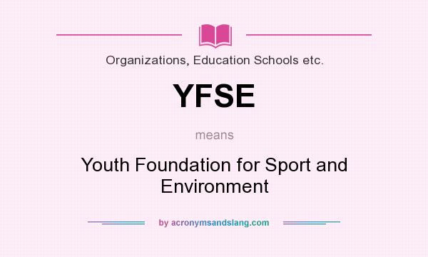 What does YFSE mean? It stands for Youth Foundation for Sport and Environment